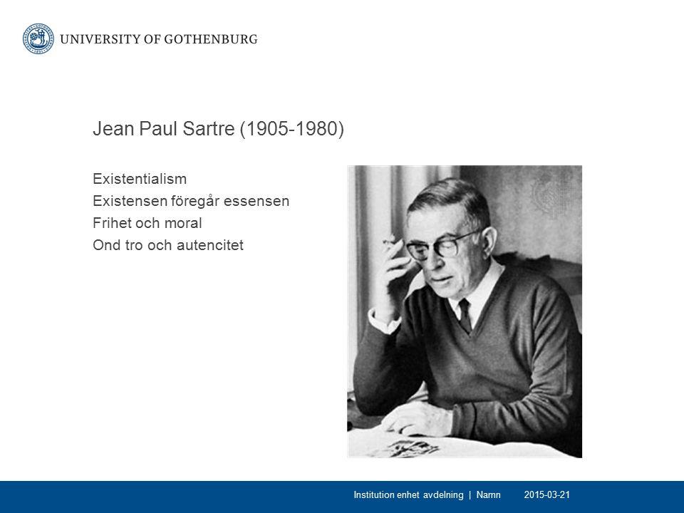 Jean Paul Sartre (1905-1980) Existentialism Existensen föregår essensen Frihet och moral Ond tro och autencitet 2015-03-21Institution enhet avdelning | Namn