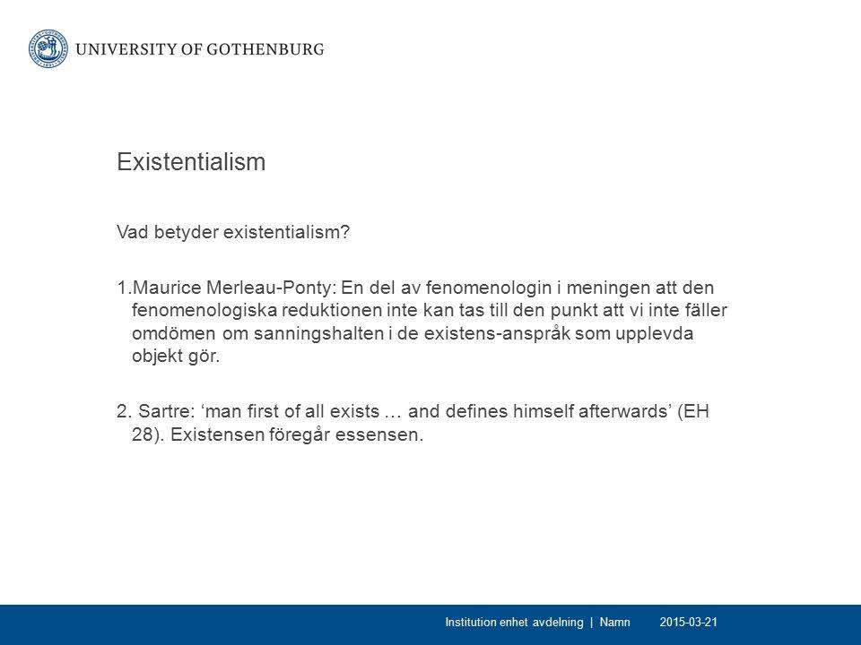 Existentialism Vad betyder existentialism? 1.Maurice Merleau-Ponty: En del av fenomenologin i meningen att den fenomenologiska reduktionen inte kan ta