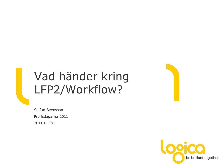 Vad händer kring LFP2/Workflow Stefan Svensson Proffsdagarna 2011 2011-05-26