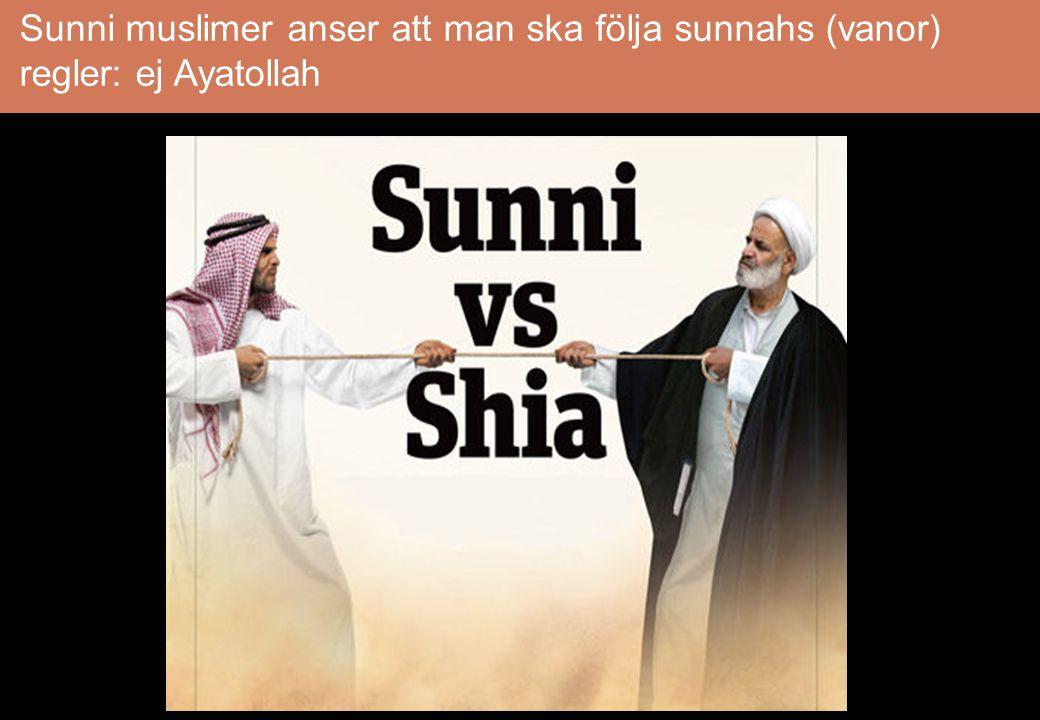 Shia (grupp, sekt) muslimer anser att man ska utse någon i Mohammeds familj som efterträdare: Ayatollah Iran Sunni muslimer anser att man ska följa su