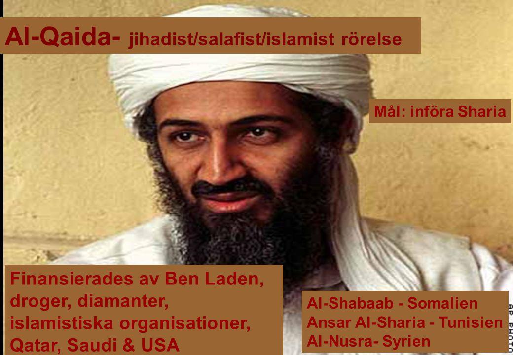 Al-Qaida- jihadist/salafist/islamist rörelse 1988 Usama Ben Laden - kamp mot sovjetisk ockupation av Afghanistan Finansierades av Ben Laden, droger, d