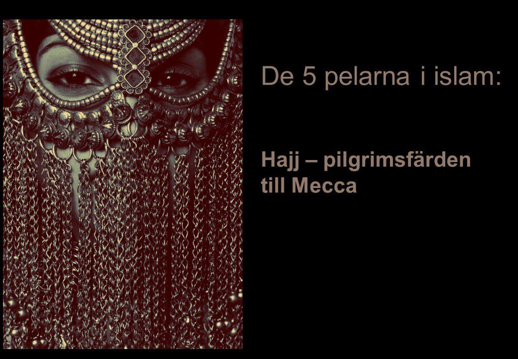 8/3/2011 Hajj – pilgrimsfärden till Mecca De 5 pelarna i islam: