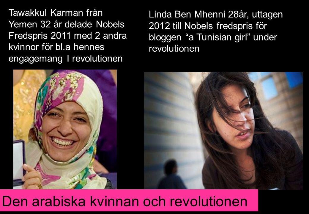 Tawakkul Karman från Yemen 32 år delade Nobels Fredspris 2011 med 2 andra kvinnor för bl.a hennes engagemang I revolutionen Linda Ben Mhenni 28år, utt