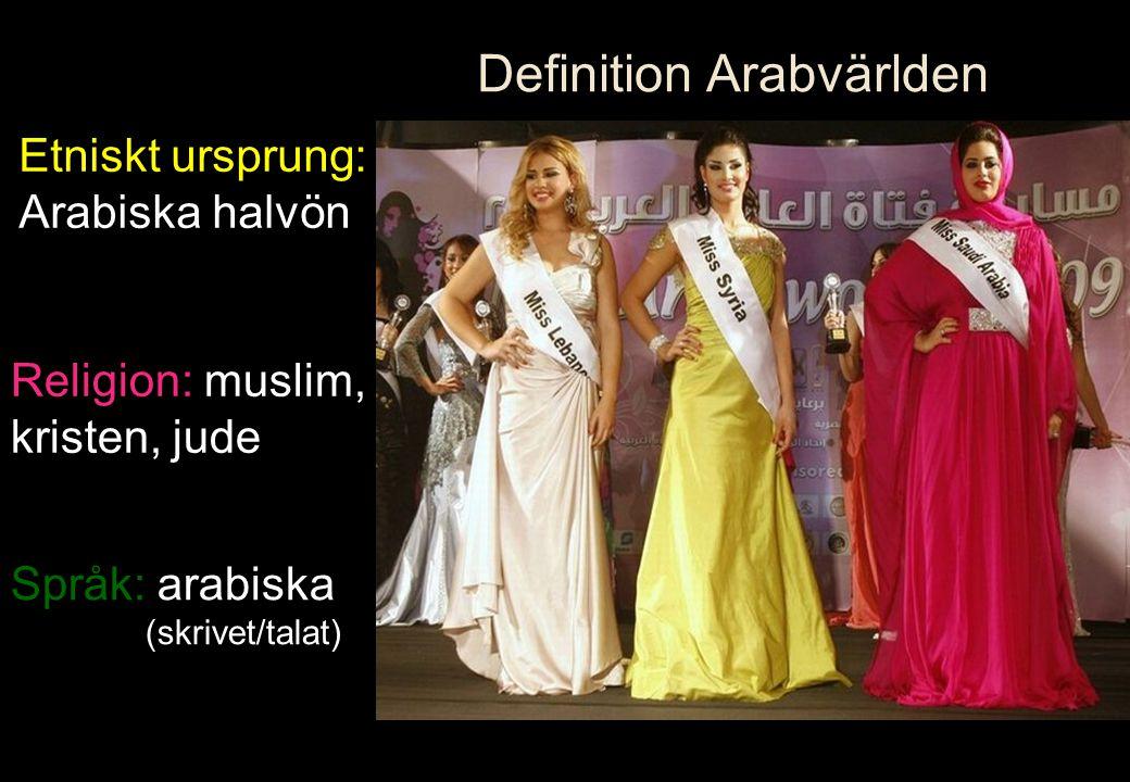 Språk: arabiska (skrivet/talat) Etniskt ursprung: Arabiska halvön Religion: muslim, kristen, jude Definition Arabvärlden
