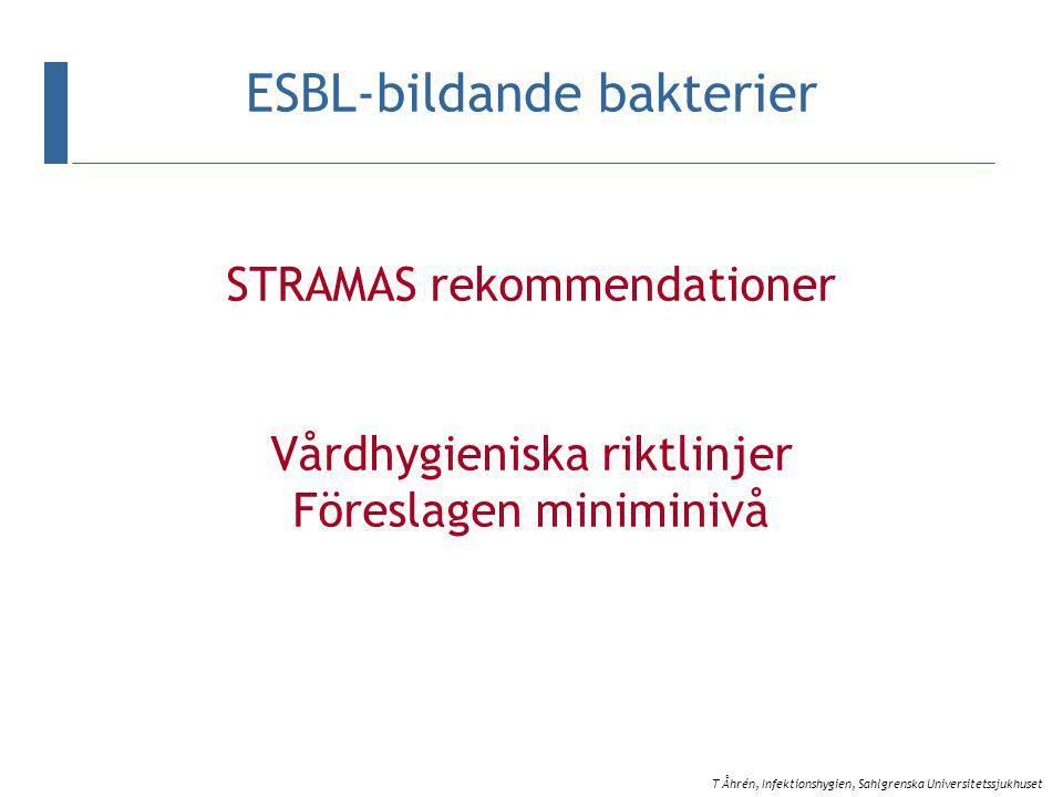 STRAMAS rekommendationer Vårdhygieniska riktlinjer Föreslagen miniminivå ESBL-bildande bakterier T Åhrén, Infektionshygien, Sahlgrenska Universitetssjukhuset