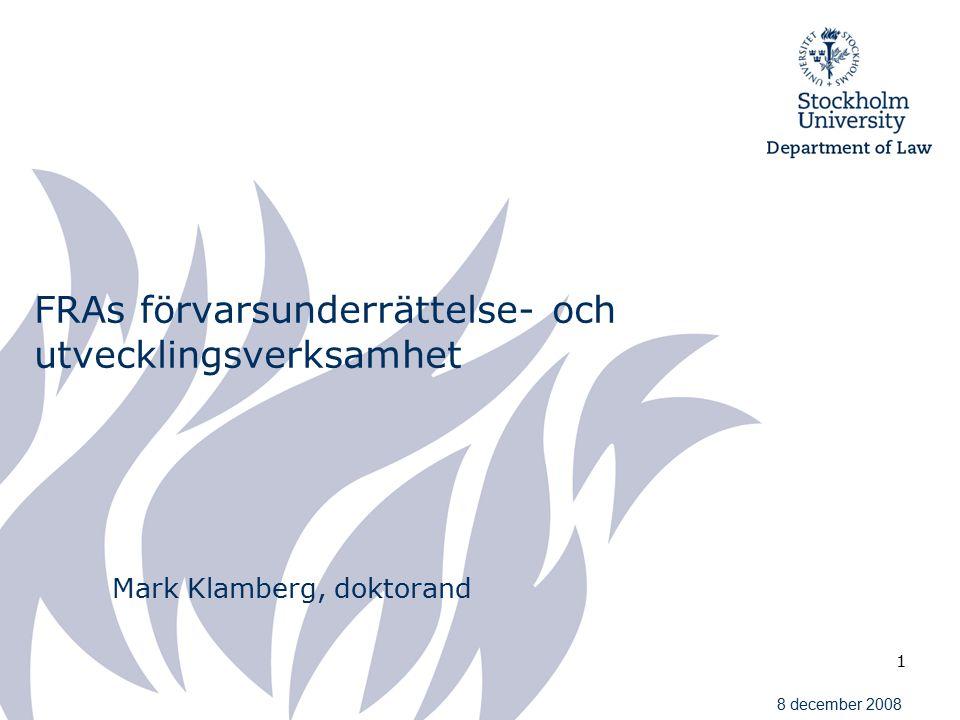 1 FRAs förvarsunderrättelse- och utvecklingsverksamhet Mark Klamberg, doktorand 8 december 2008
