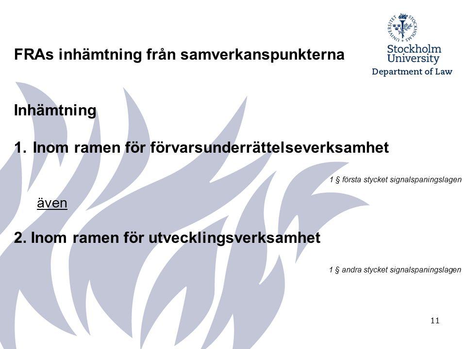 11 FRAs inhämtning från samverkanspunkterna Inhämtning 1.Inom ramen för förvarsunderrättelseverksamhet 1 § första stycket signalspaningslagen även 2.