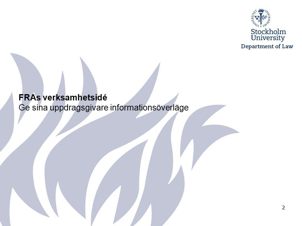 2 FRAs verksamhetsidé Ge sina uppdragsgivare informationsöverläge