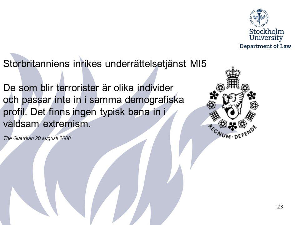 23 Storbritanniens inrikes underrättelsetjänst MI5 De som blir terrorister är olika individer och passar inte in i samma demografiska profil.