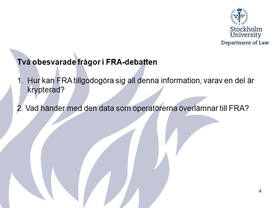 4 Två obesvarade frågor i FRA-debatten 1.Hur kan FRA tillgodogöra sig all denna information, varav en del är krypterad.