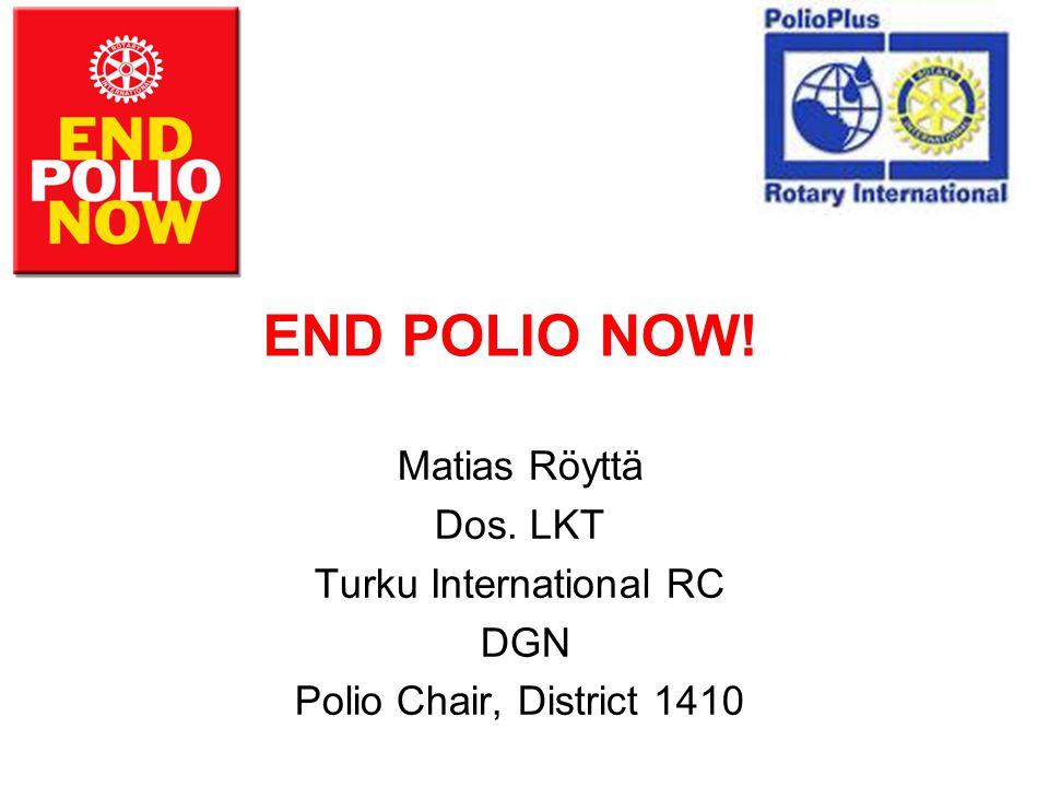 END POLIO NOW! Matias Röyttä Dos. LKT Turku International RC DGN Polio Chair, District 1410