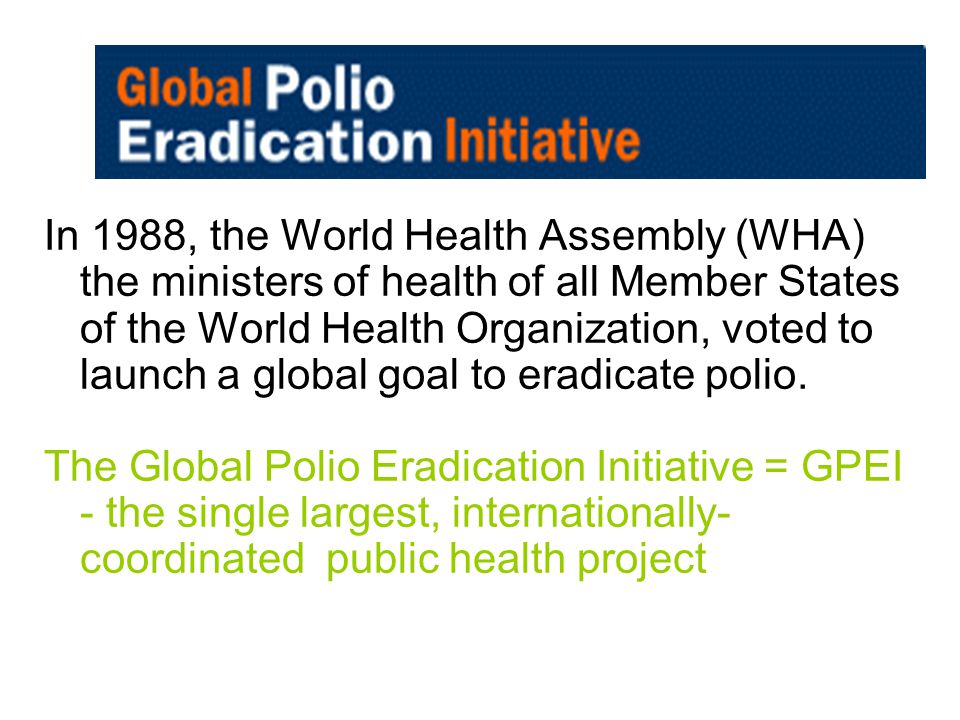In 1988, the World Health Assembly (WHA) the ministers of health of all Member States of the World Health Organization, voted to launch a global goal