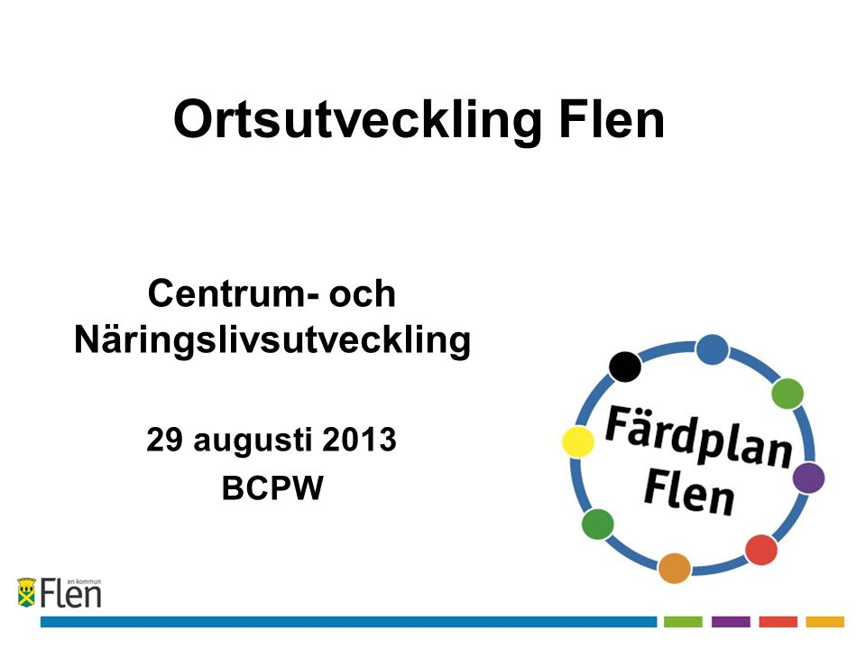 Ortsutveckling Flen Centrum- och Näringslivsutveckling 29 augusti 2013 BCPW