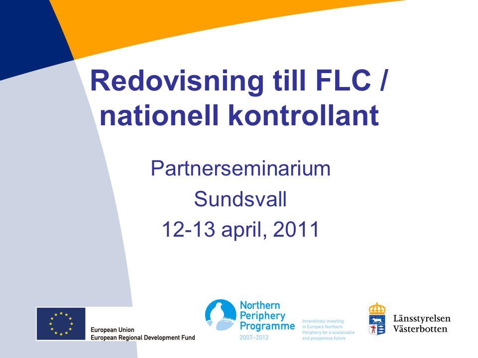 Redovisning till FLC / nationell kontrollant Partnerseminarium Sundsvall 12-13 april, 2011