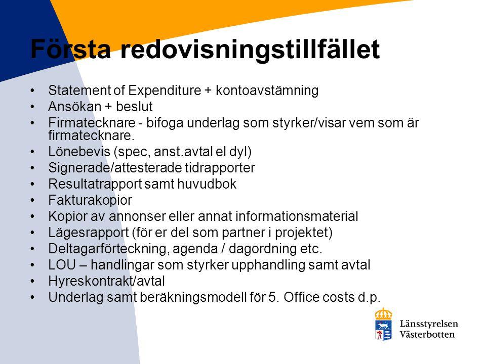 Första redovisningstillfället Statement of Expenditure + kontoavstämning Ansökan + beslut Firmatecknare - bifoga underlag som styrker/visar vem som är firmatecknare.