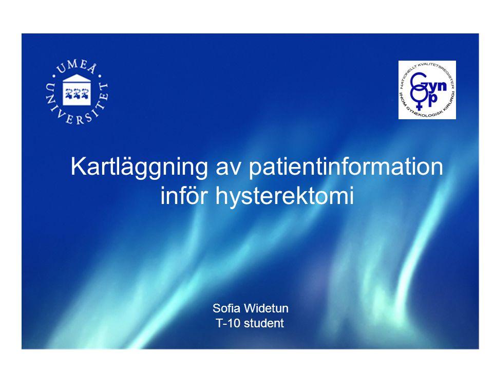 Framtagande av informationsbrev inom benign gynekologisk kirurgi - ett patientperspektiv Sofia Widetun T-10 student Kartläggning av patientinformation inför hysterektomi Sofia Widetun T-10 student