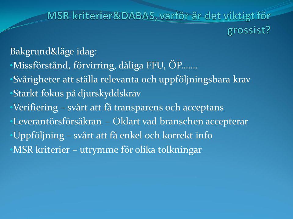 Använda MSR&DABAS – fördel ifrån FFU till avtal All information på samma ställe Minskad administration för alla parter MSR kriterier på pos nivå – Tydligt för grossist vad som gäller MSR kriterier – långsiktighet ger alla leverantörer möjlighet MSR kriterier – Branschens aktörer delaktiga i process MSR kriterier – Leverantörsförsäkran lika för alla DABAS – Ökad transparens vid utvärdering DABAS – Snabb och korrekt uppföljning av ställda krav