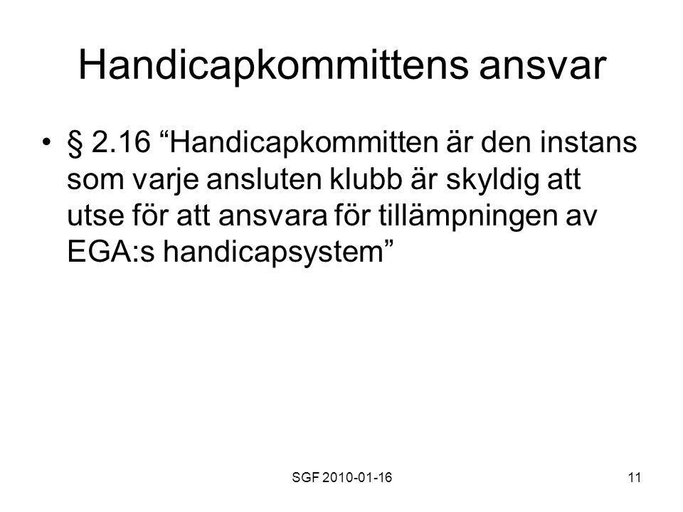 SGF 2010-01-1611 Handicapkommittens ansvar § 2.16 Handicapkommitten är den instans som varje ansluten klubb är skyldig att utse för att ansvara för tillämpningen av EGA:s handicapsystem