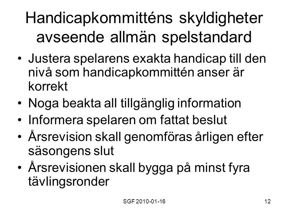 SGF 2010-01-1612 Handicapkommitténs skyldigheter avseende allmän spelstandard Justera spelarens exakta handicap till den nivå som handicapkommittén an