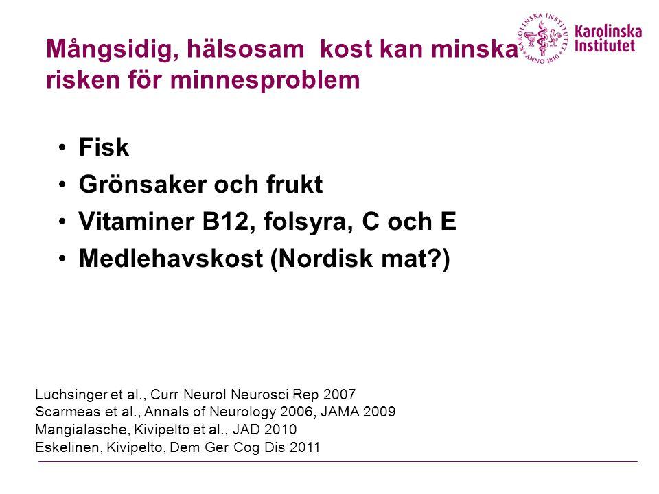 Mångsidig, hälsosam kost kan minska risken för minnesproblem Fisk Grönsaker och frukt Vitaminer B12, folsyra, C och E Medlehavskost (Nordisk mat?) Luc