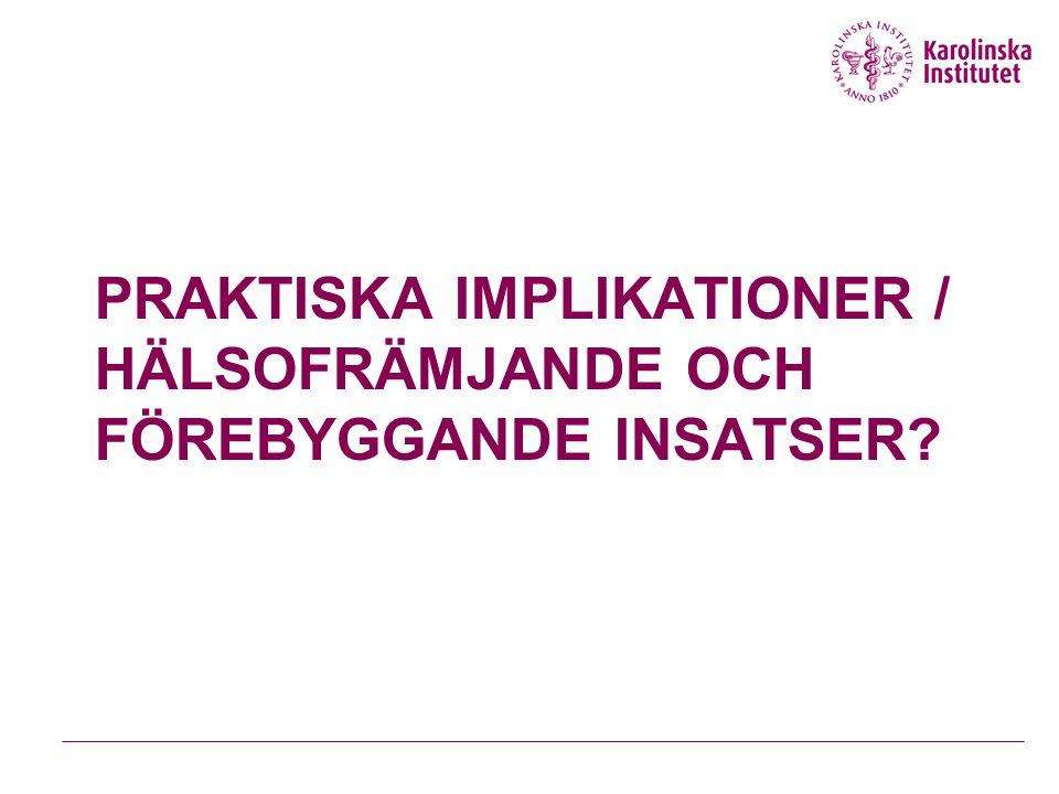 PRAKTISKA IMPLIKATIONER / HÄLSOFRÄMJANDE OCH FÖREBYGGANDE INSATSER?