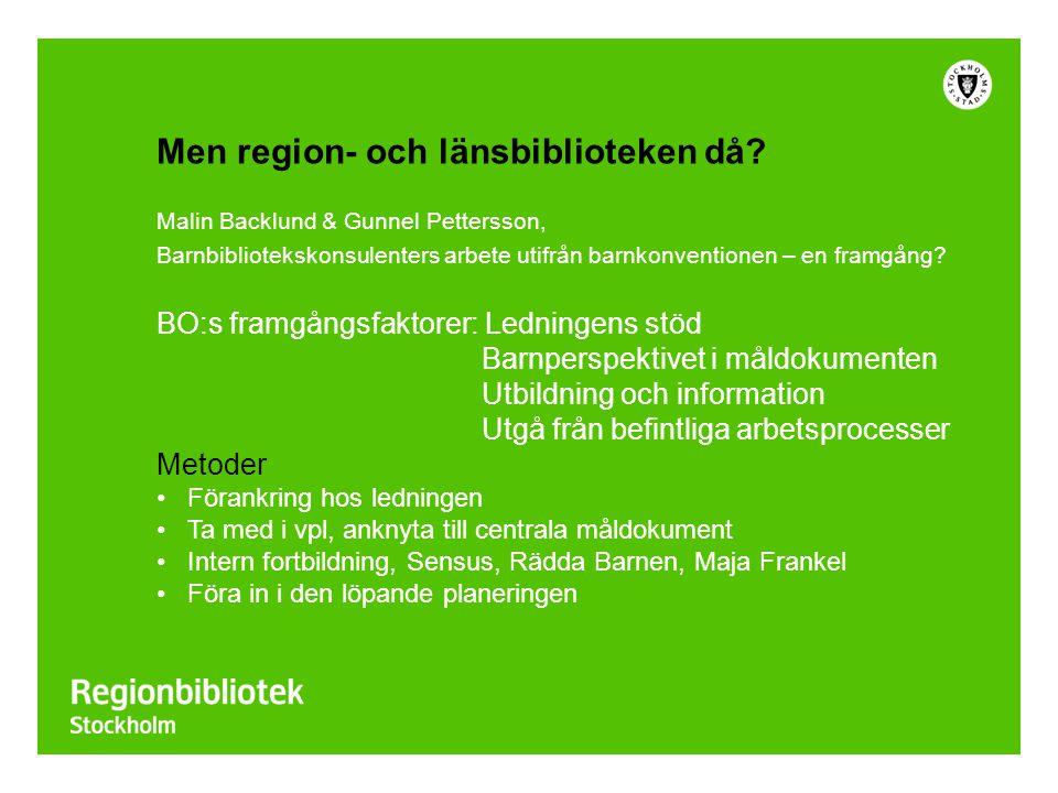 Men region- och länsbiblioteken då? Malin Backlund & Gunnel Pettersson, Barnbibliotekskonsulenters arbete utifrån barnkonventionen – en framgång? BO:s