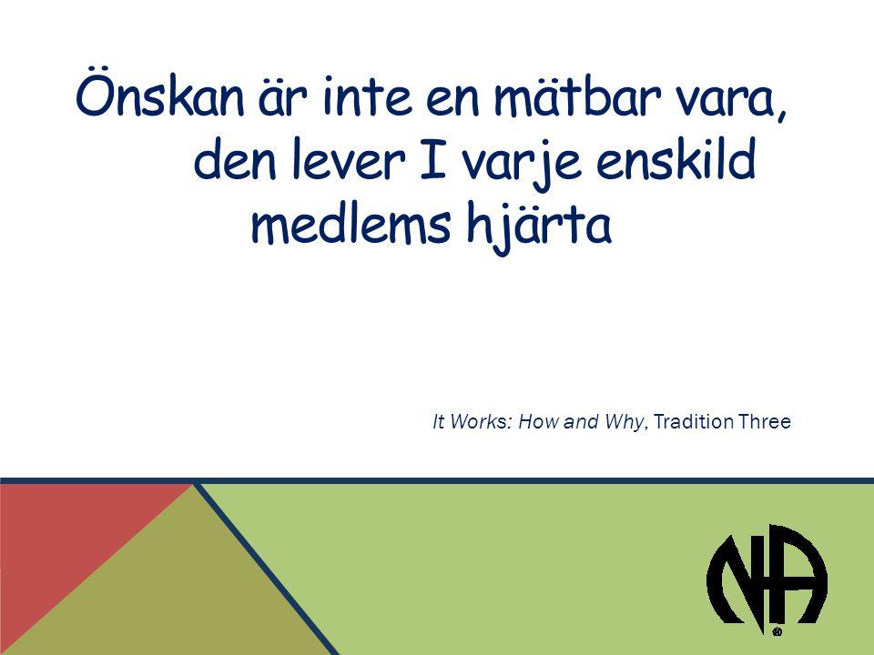 Önskan är inte en mätbar vara, den lever I varje enskild medlems hjärta It Works: How and Why, Tradition Three