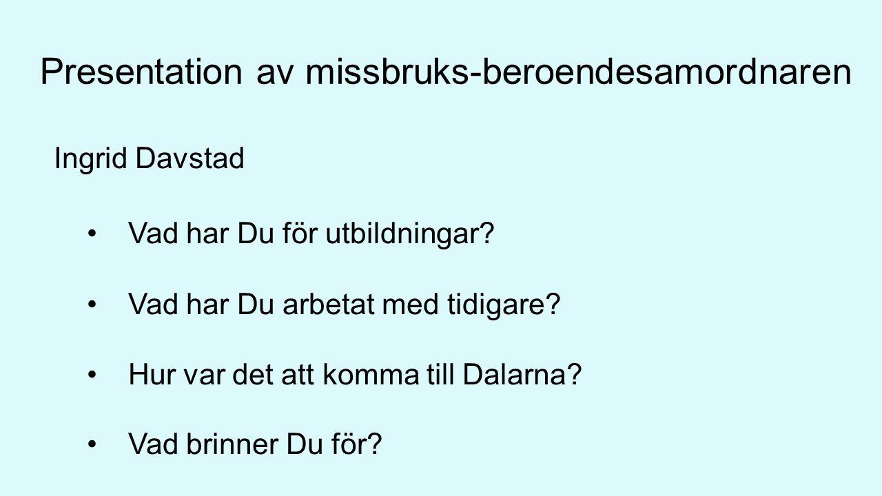Presentation av missbruks-beroendesamordnaren Ingrid Davstad Vad har Du för utbildningar.