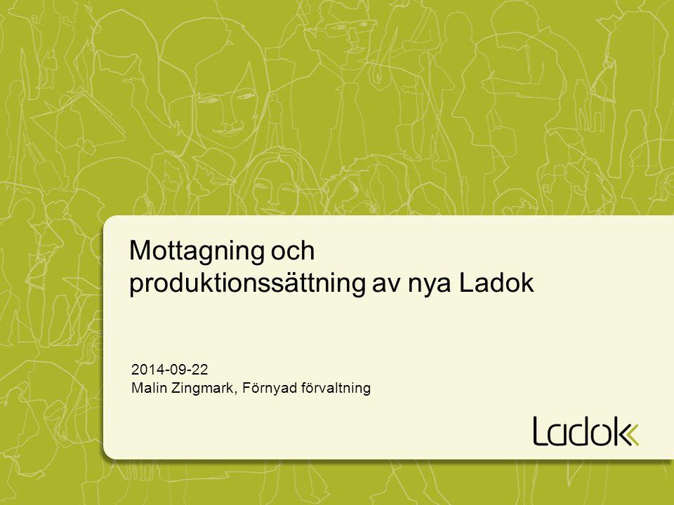 Mottagning och produktionssättning av nya Ladok 2014-09-22 Malin Zingmark, Förnyad förvaltning