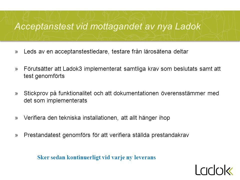 Acceptanstest vid mottagandet av nya Ladok »Leds av en acceptanstestledare, testare från lärosätena deltar »Förutsätter att Ladok3 implementerat samtl