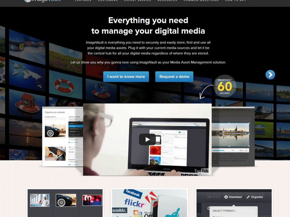 Everything you need to manage your digital media ImageVault is everything you need to securely and easily store, find and use all your digital media assets.