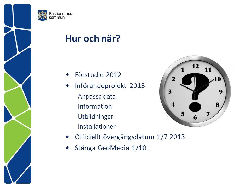 Hur och när? Förstudie 2012 Införandeprojekt 2013 Anpassa data Information Utbildningar Installationer Officiellt övergångsdatum 1/7 2013 Stänga GeoMe