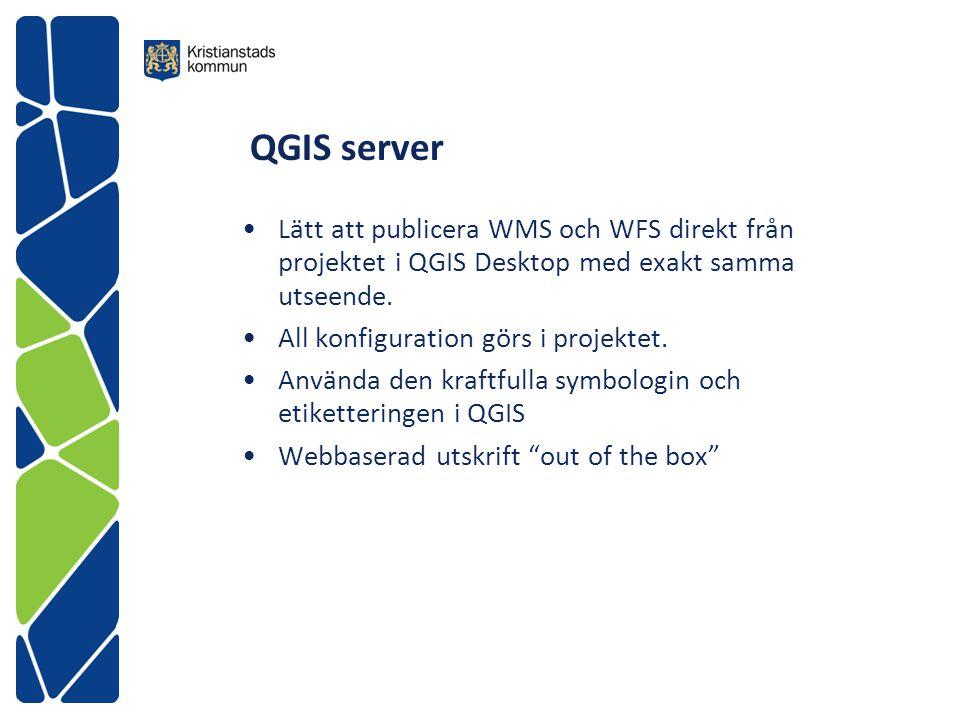 QGIS server Lätt att publicera WMS och WFS direkt från projektet i QGIS Desktop med exakt samma utseende. All konfiguration görs i projektet. Använda