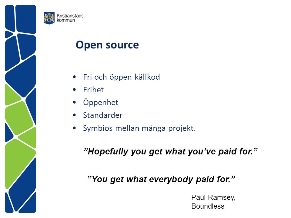 "Open source Fri och öppen källkod Frihet Öppenhet Standarder Symbios mellan många projekt. ""Hopefully you get what you've paid for."" ""You get what eve"
