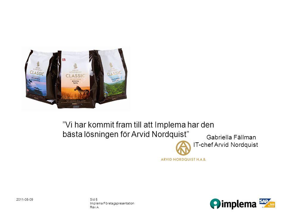 2011-08-09Sid 5 Implema Företagspresentation Rev A Vi har kommit fram till att Implema har den bästa lösningen för Arvid Nordquist Gabriella Fällman IT-chef Arvid Nordquist