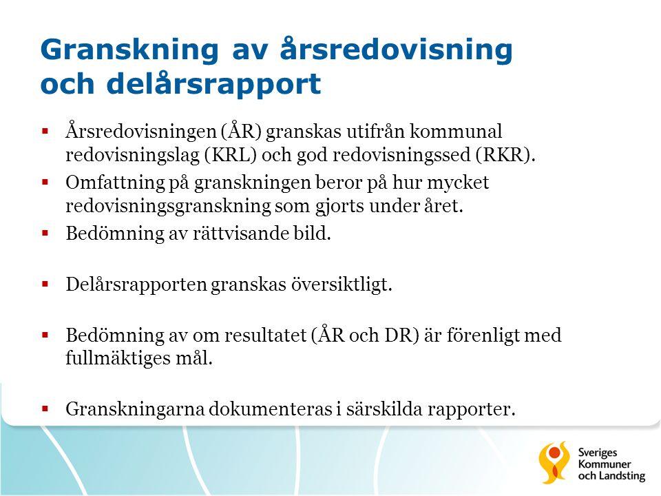 Granskning av årsredovisning och delårsrapport  Årsredovisningen (ÅR) granskas utifrån kommunal redovisningslag (KRL) och god redovisningssed (RKR).