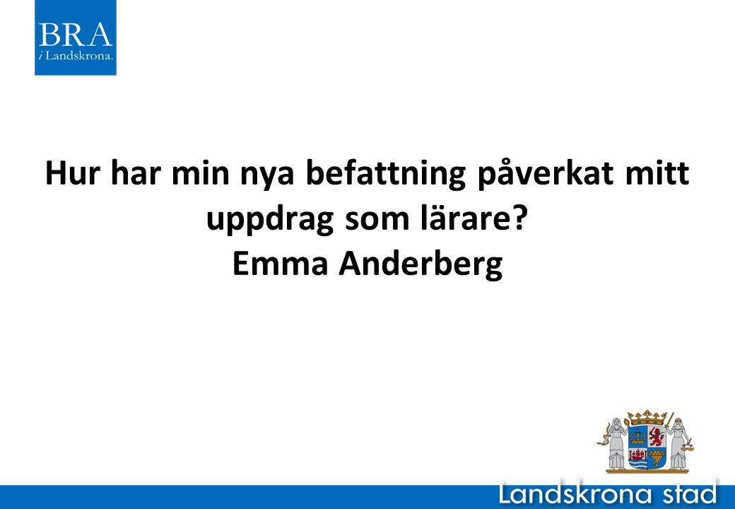 Hur har min nya befattning påverkat mitt uppdrag som lärare? Emma Anderberg