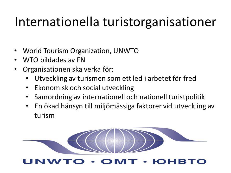 Internationella turistorganisationer World Tourism Organization, UNWTO WTO bildades av FN Organisationen ska verka för: Utveckling av turismen som ett led i arbetet för fred Ekonomisk och social utveckling Samordning av internationell och nationell turistpolitik En ökad hänsyn till miljömässiga faktorer vid utveckling av turism