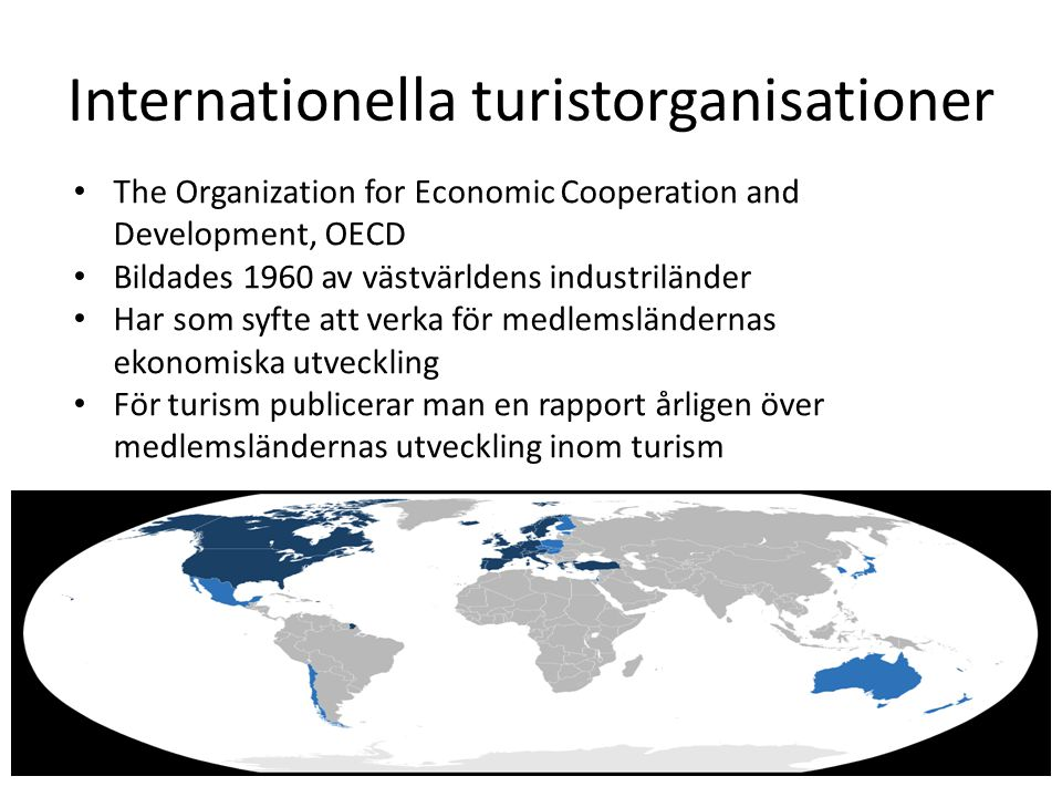 Internationella turistorganisationer The Organization for Economic Cooperation and Development, OECD Bildades 1960 av västvärldens industriländer Har