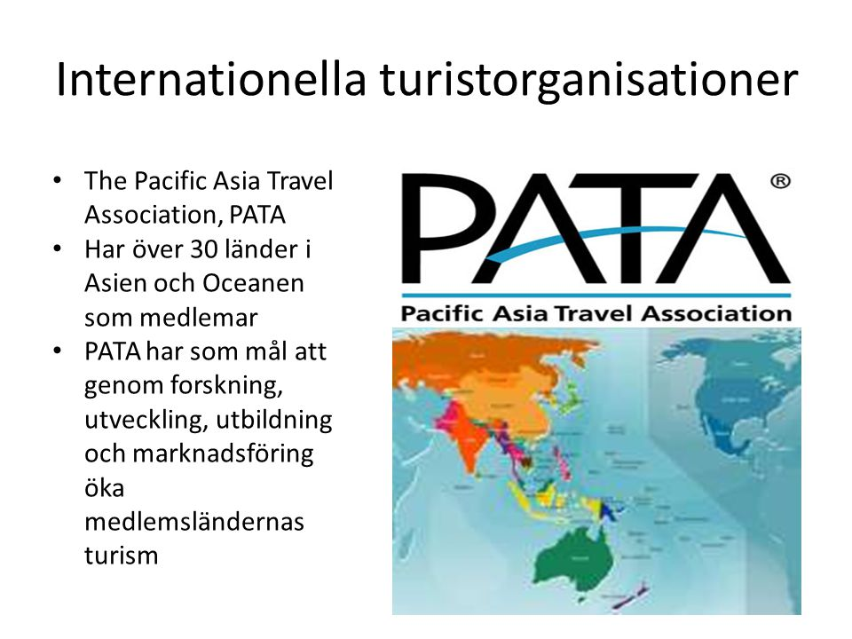 Internationella turistorganisationer The Pacific Asia Travel Association, PATA Har över 30 länder i Asien och Oceanen som medlemar PATA har som mål at
