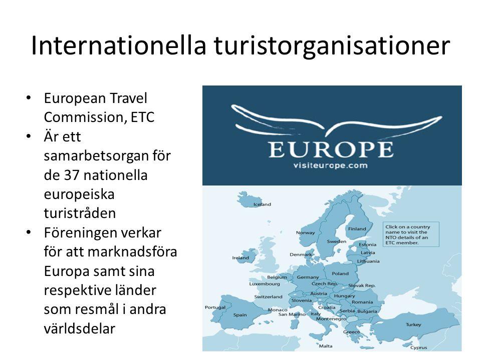 Internationella turistorganisationer European Travel Commission, ETC Är ett samarbetsorgan för de 37 nationella europeiska turistråden Föreningen verkar för att marknadsföra Europa samt sina respektive länder som resmål i andra världsdelar