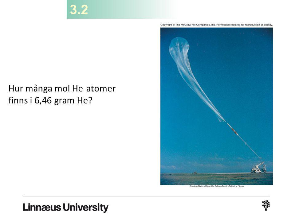 3.2 Hur många mol He-atomer finns i 6,46 gram He?