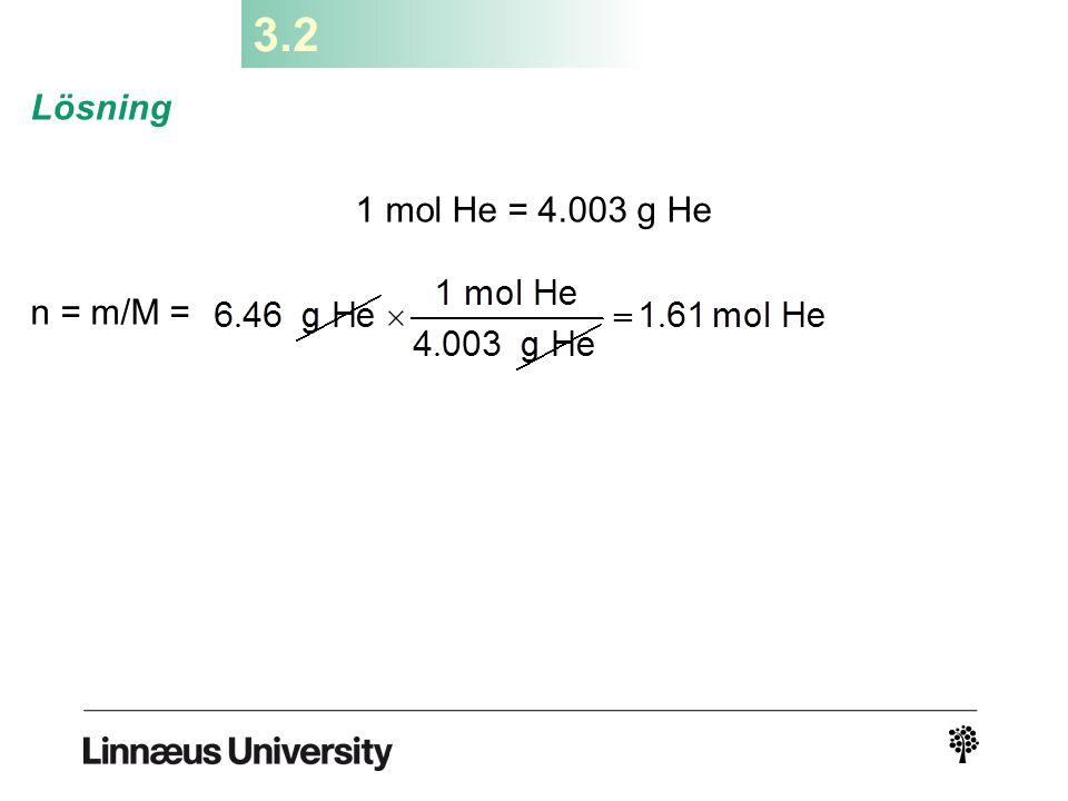 3.2 Lösning 1 mol He = 4.003 g He n = m/M =