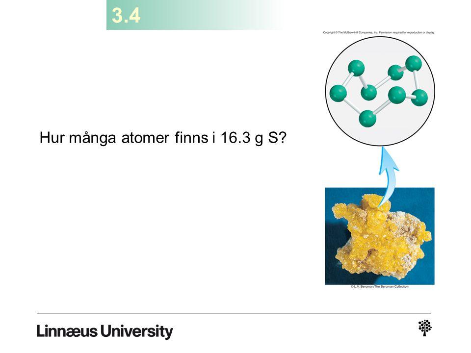 3.4 Hur många atomer finns i 16.3 g S?