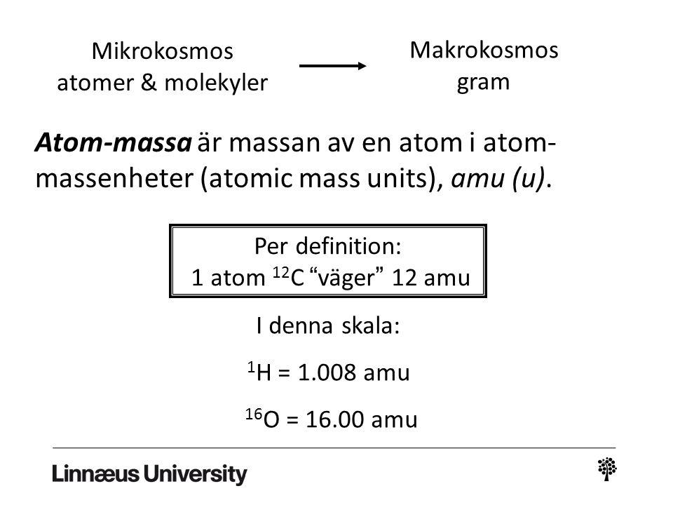 """Per definition: 1 atom 12 C """"väger"""" 12 amu I denna skala: 1 H = 1.008 amu 16 O = 16.00 amu Atom-massa är massan av en atom i atom- massenheter (atomic"""