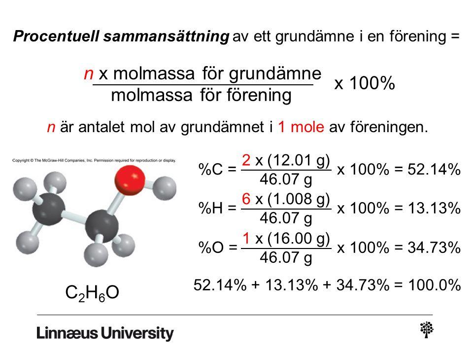 Procentuell sammansättning av ett grundämne i en förening = n x molmassa för grundämne molmassa för förening x 100% n är antalet mol av grundämnet i 1