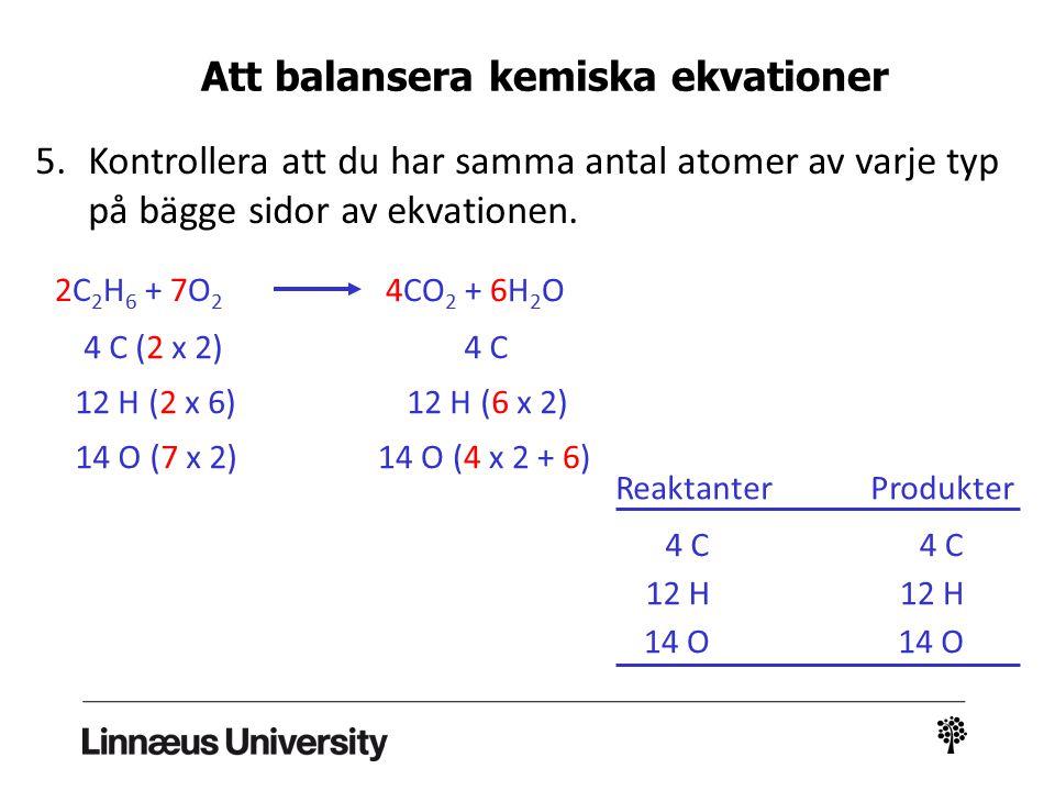 5.Kontrollera att du har samma antal atomer av varje typ på bägge sidor av ekvationen. 2C 2 H 6 + 7O 2 4CO 2 + 6H 2 O ReaktanterProdukter 4 C 12 H 14