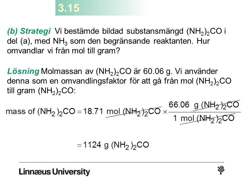 3.15 (b) Strategi Vi bestämde bildad substansmängd (NH 2 ) 2 CO i del (a), med NH 3 som den begränsande reaktanten. Hur omvandlar vi från mol till gra
