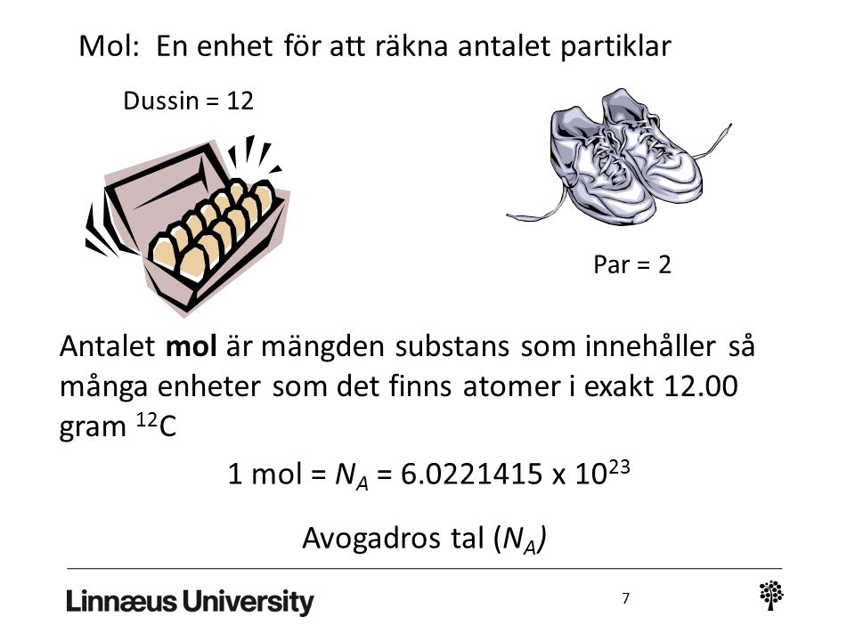 7 Antalet mol är mängden substans som innehåller så många enheter som det finns atomer i exakt 12.00 gram 12 C 1 mol = N A = 6.0221415 x 10 23 Avogadr