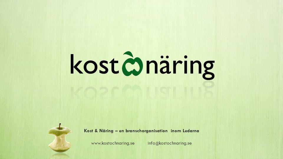 Kost & Näring – en branschorganisation inom Ledarna www.kostochnaring.seinfo @ kostochnaring.se
